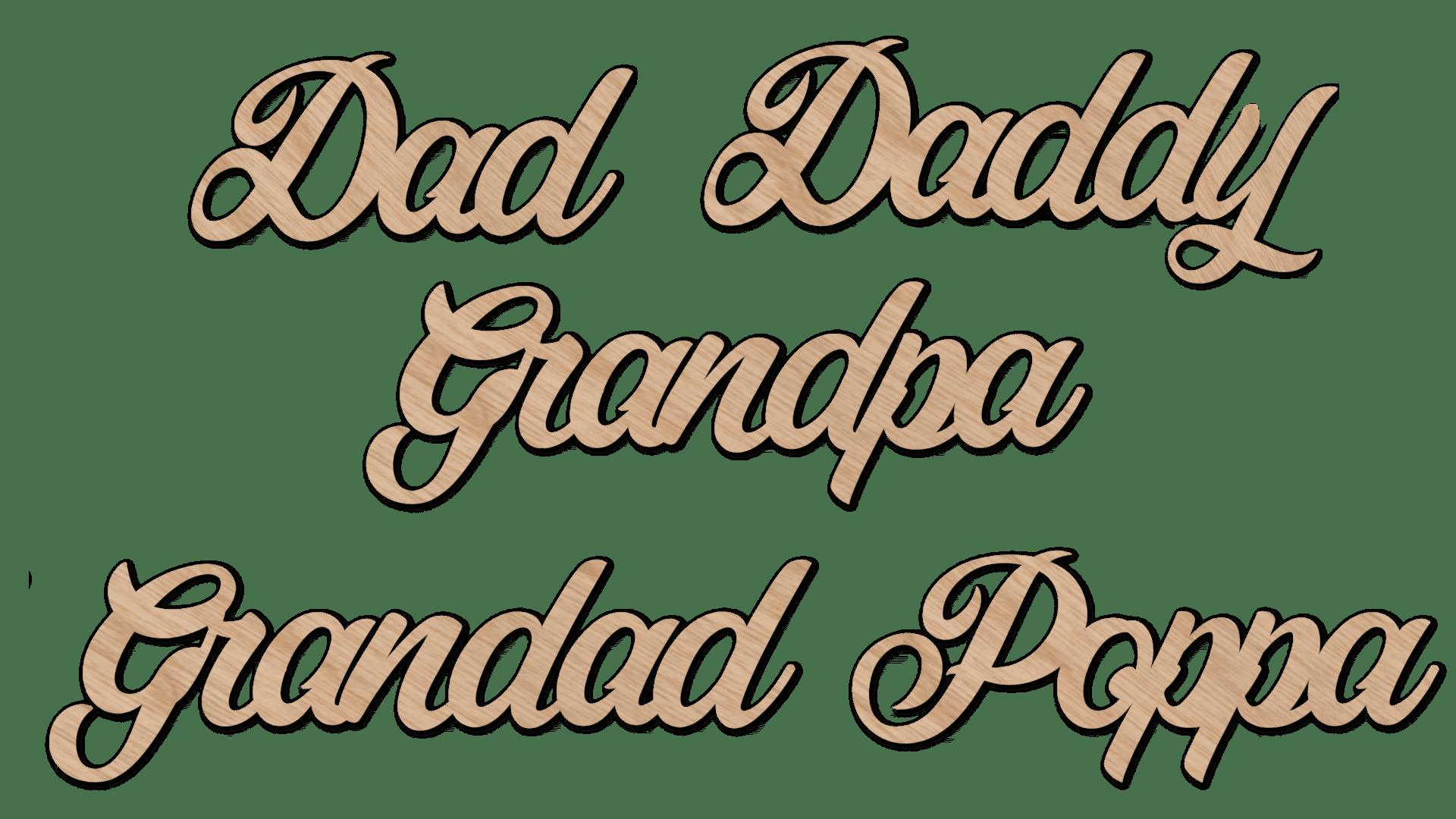 DAD DADDY GRANDPA GRANDAD POPPA